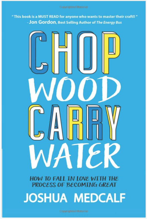 Chop Wood Carry Water: How to Fall in Love with the Process